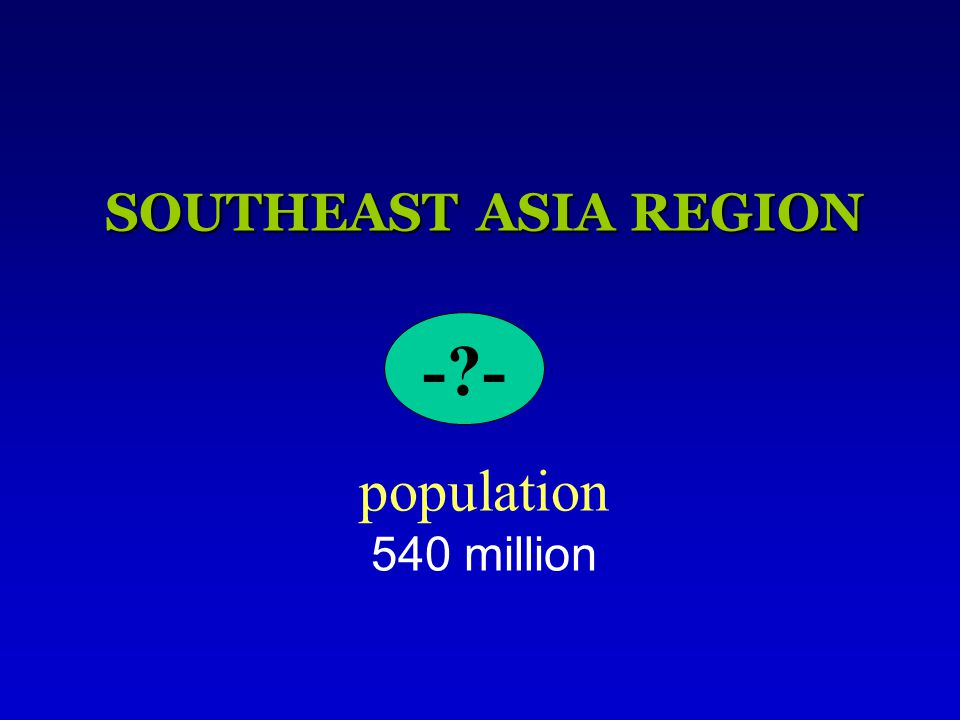 SOUTHEAST ASIA REGION SOUTHEAST ASIA REGION population 540 million -?-