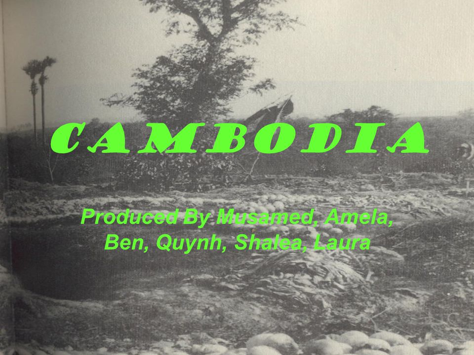 Cambodia Produced By Musamed, Amela, Ben, Quynh, Shalea, Laura