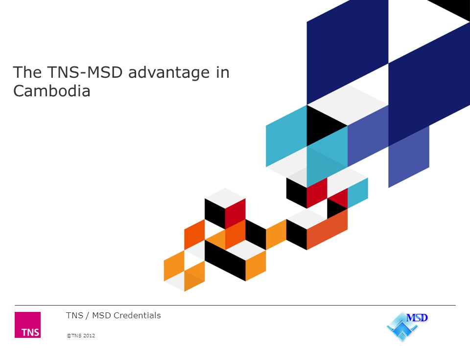 ©TNS 2012 The TNS-MSD advantage in Cambodia TNS / MSD Credentials