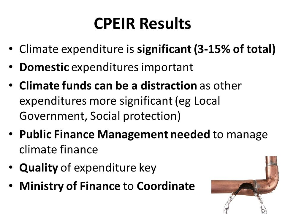 CPEIR Results Climate expenditure is significant (3-15% of total) Domestic expenditures important Climate funds can be a distraction as other expendit