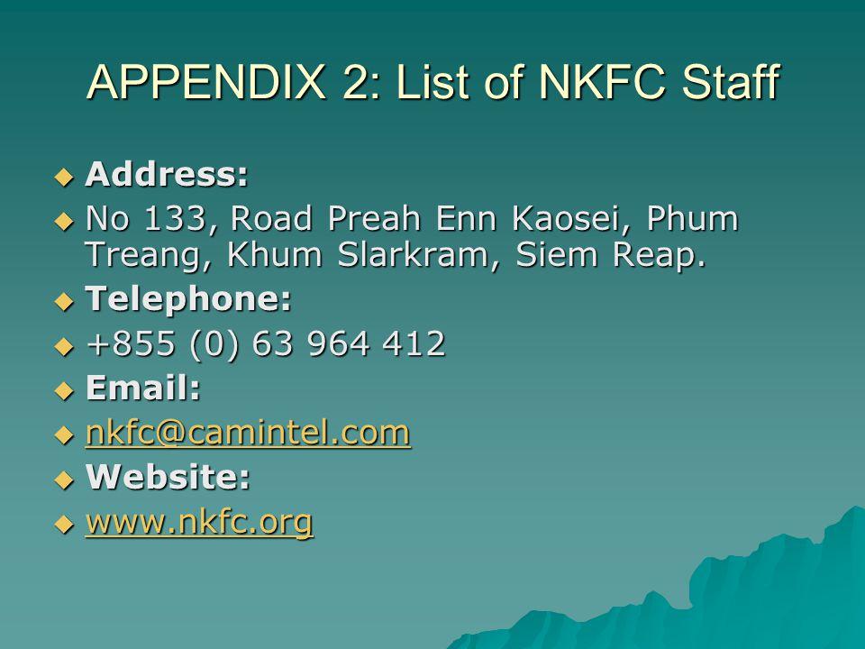 APPENDIX 2: List of NKFC Staff  Address:  No 133, Road Preah Enn Kaosei, Phum Treang, Khum Slarkram, Siem Reap.