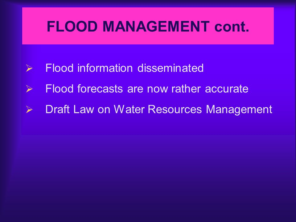 LESSONS LEARNED  Natural disasters are a severe constraint on socio-economic development  Annual floods have become an essential element in the life of people  Impact of activities upstream and downstream  Flood mitigation requires real-time or near real-time information on weather and river flow