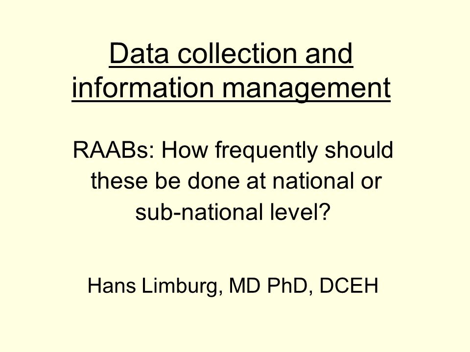 Data collection and information management RAABs: How frequently should these be done at national or sub-national level.