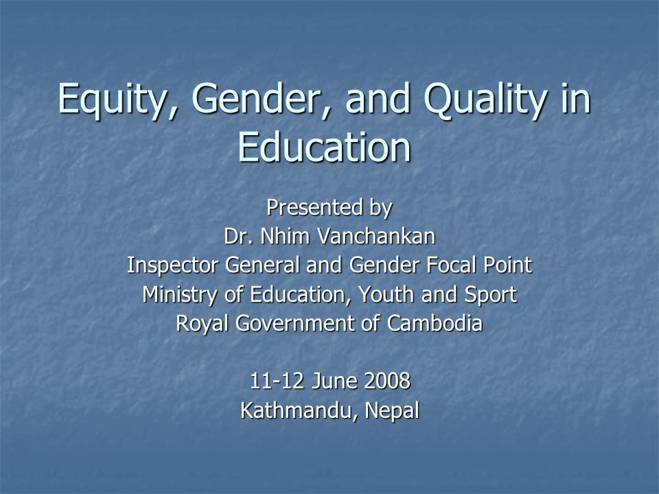 Equity, Gender, and Quality in Education Presented by Dr.