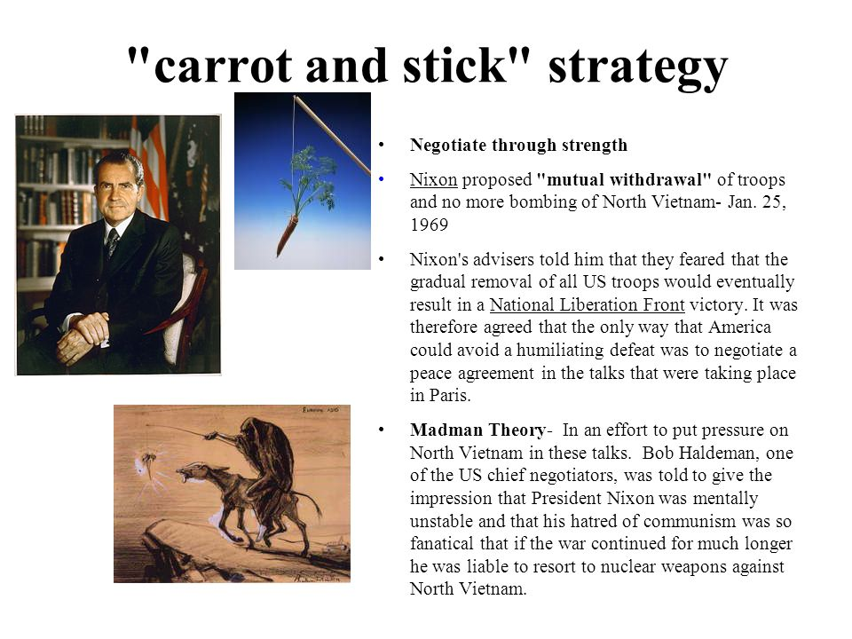 carrot and stick strategy Negotiate through strength Nixon proposed mutual withdrawal of troops and no more bombing of North Vietnam- Jan.