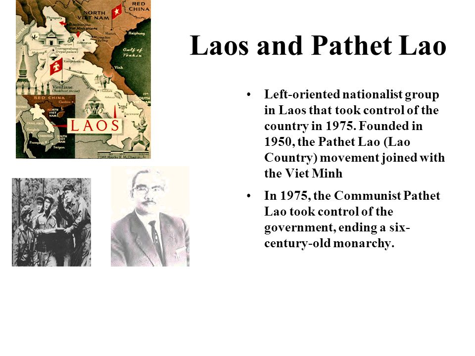 Laos and Pathet Lao Left-oriented nationalist group in Laos that took control of the country in 1975.