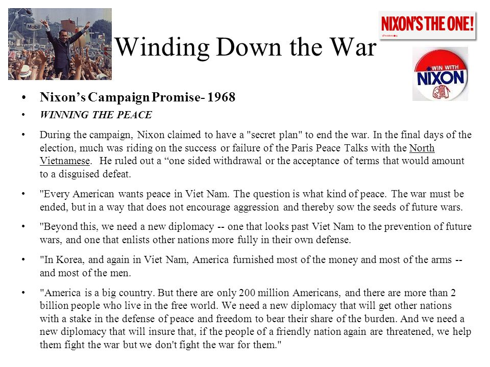 Winding Down the War Nixon's Campaign Promise- 1968 WINNING THE PEACE During the campaign, Nixon claimed to have a secret plan to end the war.