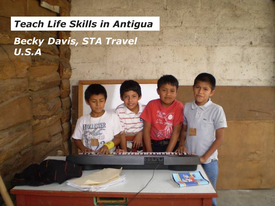 Teach Life Skills in Antigua Becky Davis, STA Travel U.S.A