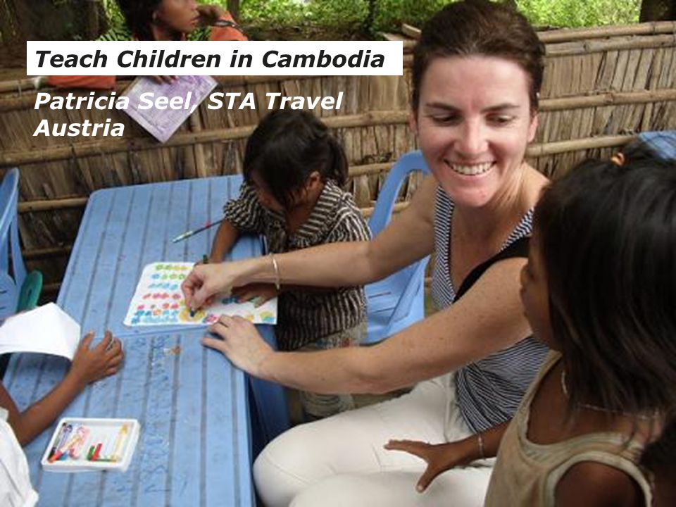 Teach Children in Cambodia Patricia Seel, STA Travel Austria