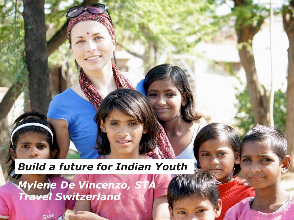 Build a future for Indian Youth Mylene De Vincenzo, STA Travel Switzerland