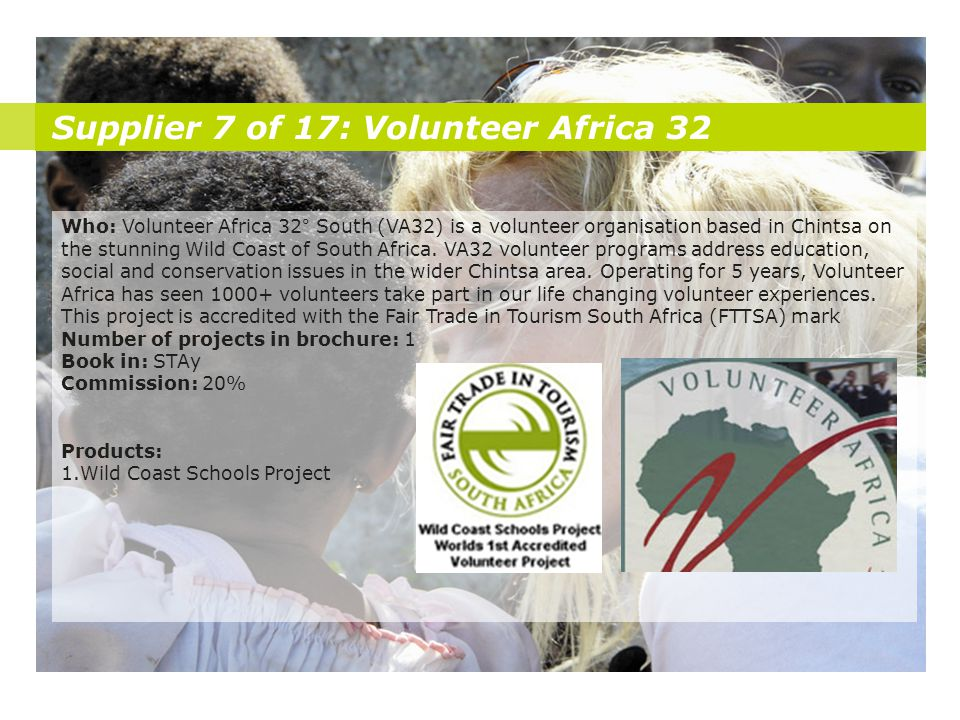 Supplier 7 of 17: Volunteer Africa 32 Who: Volunteer Africa 32° South (VA32) is a volunteer organisation based in Chintsa on the stunning Wild Coast o