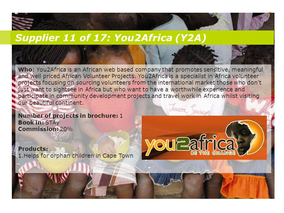 Supplier 11 of 17: You2Africa (Y2A) Who: You2Africa is an African web based company that promotes sensitive, meaningful and well priced African Volunt