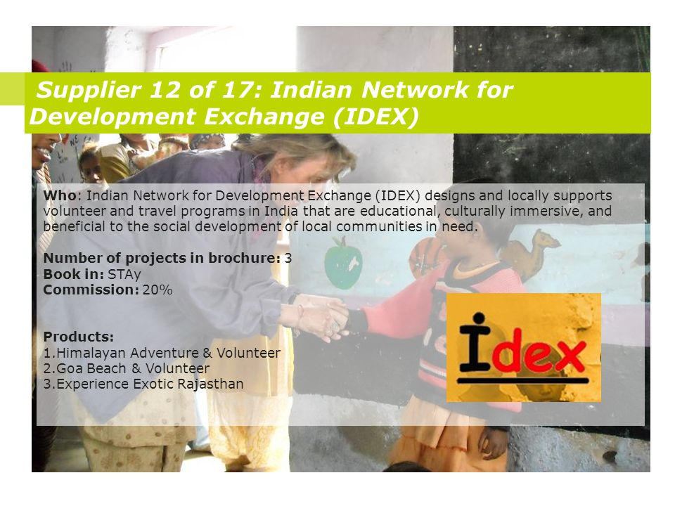 Supplier 12 of 17: Indian Network for Development Exchange (IDEX) Who: Indian Network for Development Exchange (IDEX) designs and locally supports vol