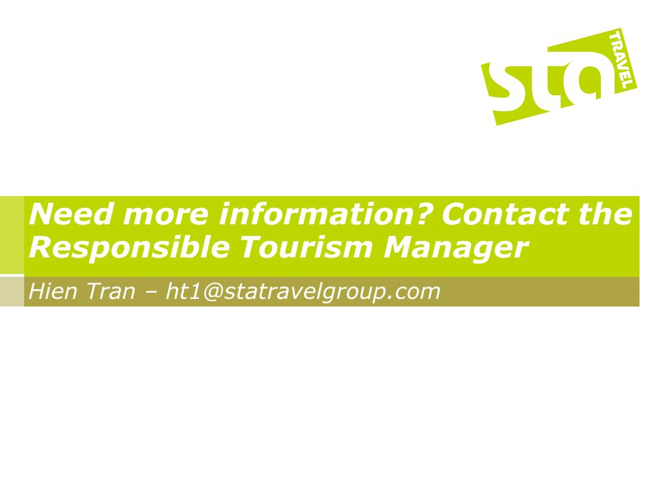 Need more information? Contact the Responsible Tourism Manager Hien Tran – ht1@statravelgroup.com