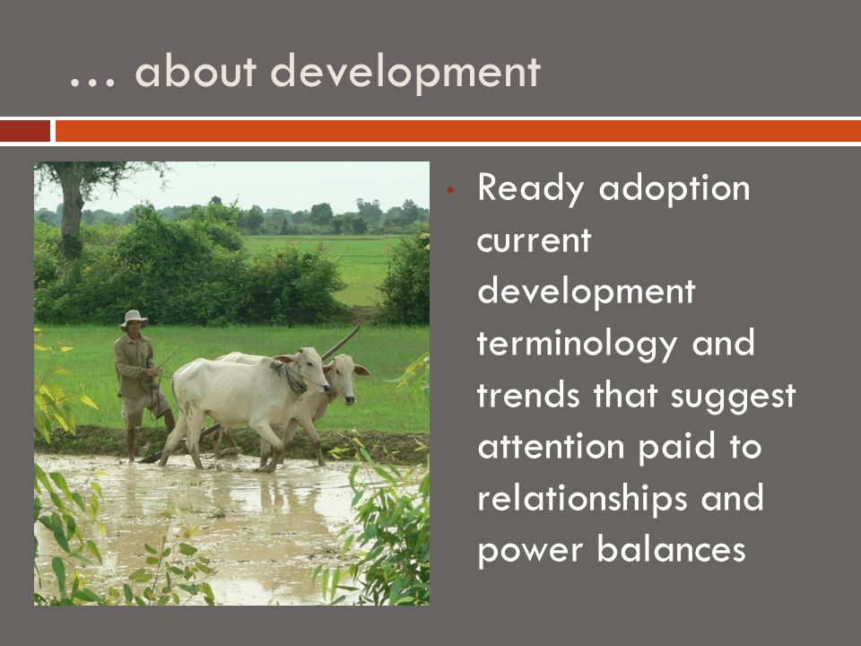 … about development Ready adoption current development terminology and trends that suggest attention paid to relationships and power balances