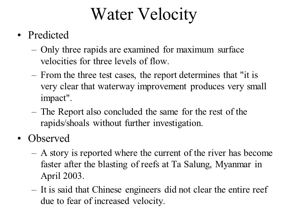 Water Velocity Predicted –Only three rapids are examined for maximum surface velocities for three levels of flow. –From the three test cases, the repo