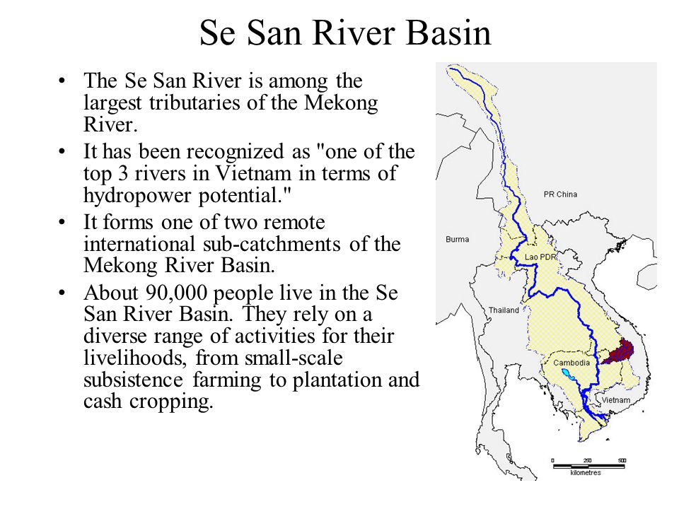Se San River Basin The Se San River is among the largest tributaries of the Mekong River. It has been recognized as