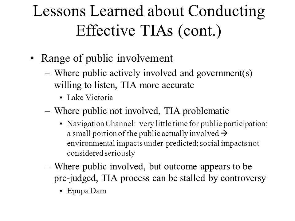 Lessons Learned about Conducting Effective TIAs (cont.) Range of public involvement –Where public actively involved and government(s) willing to liste