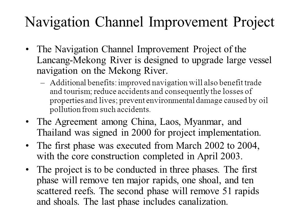 Navigation Channel Improvement Project The Navigation Channel Improvement Project of the Lancang-Mekong River is designed to upgrade large vessel navi