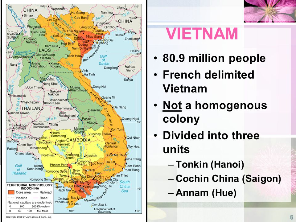 6 VIETNAM 80.9 million people French delimited Vietnam Not a homogenous colony Divided into three units –Tonkin (Hanoi) –Cochin China (Saigon) –Annam (Hue)