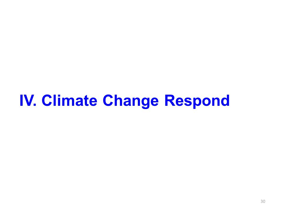 30 IV. Climate Change Respond