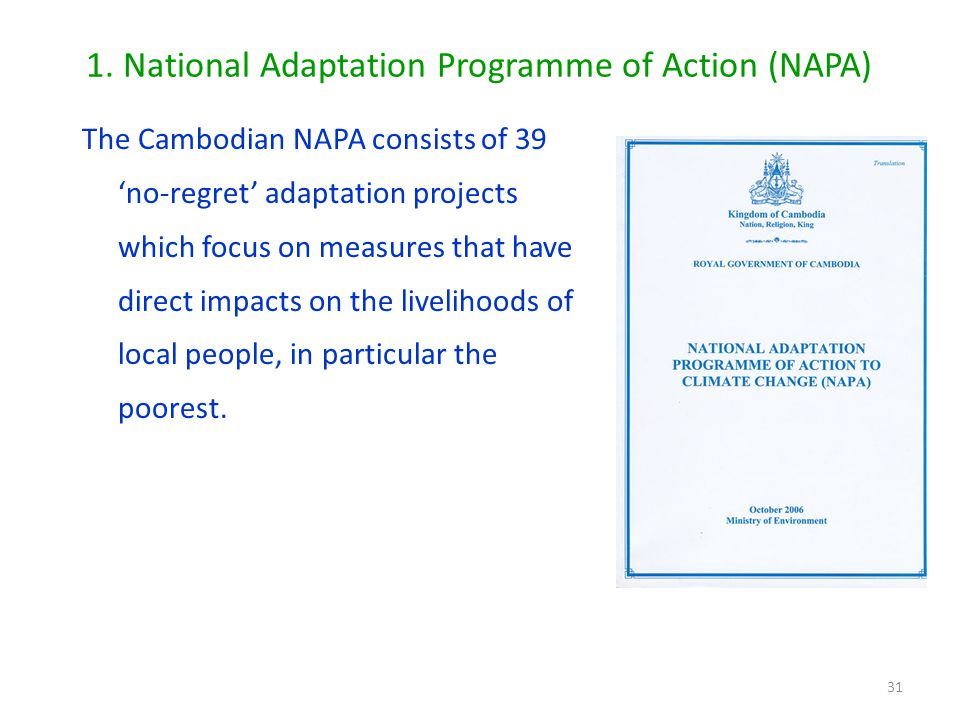 The Cambodian NAPA consists of 39 'no-regret' adaptation projects which focus on measures that have direct impacts on the livelihoods of local people, in particular the poorest.
