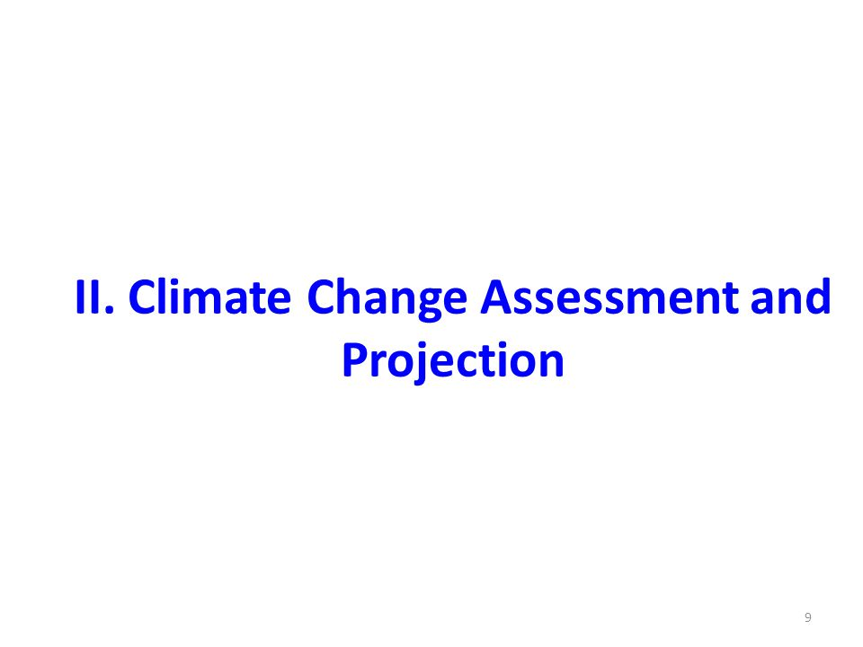 II. Climate Change Assessment and Projection 9