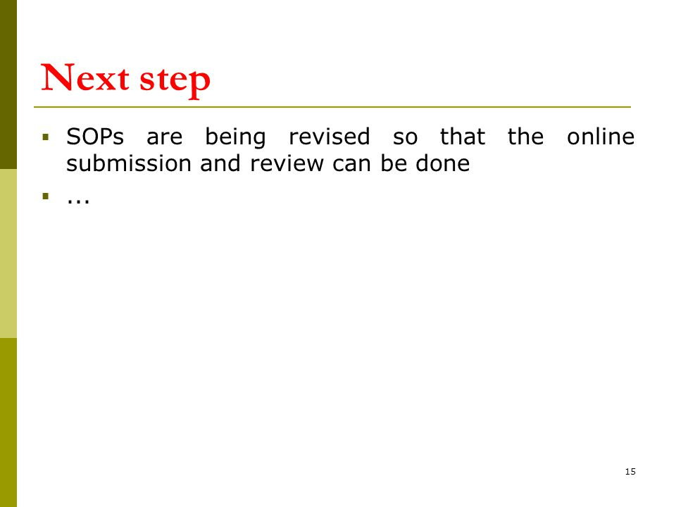 Next step  SOPs are being revised so that the online submission and review can be done ... 15