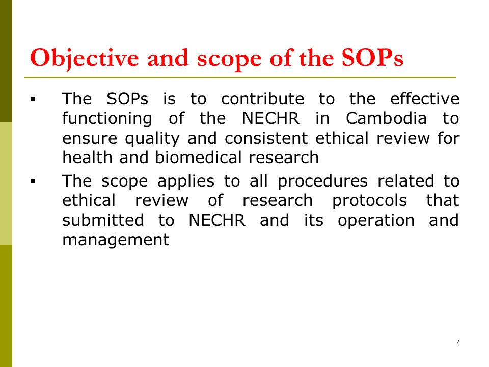 Objective and scope of the SOPs  The SOPs is to contribute to the effective functioning of the NECHR in Cambodia to ensure quality and consistent eth