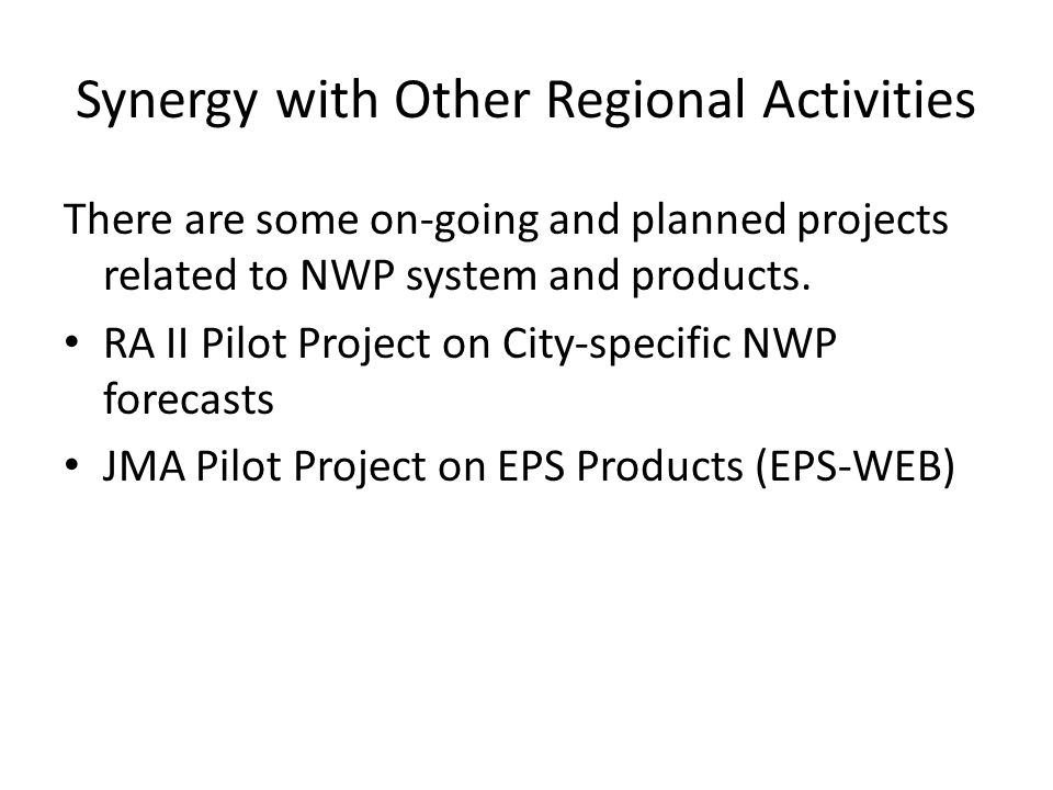 Synergy with Other Regional Activities There are some on-going and planned projects related to NWP system and products.
