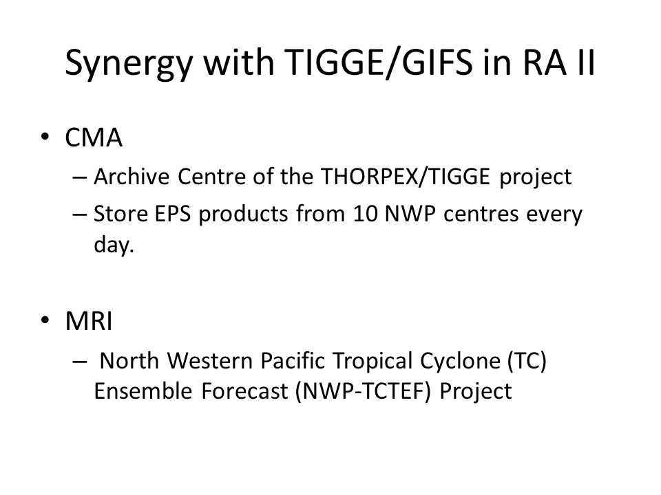 Synergy with TIGGE/GIFS in RA II CMA – Archive Centre of the THORPEX/TIGGE project – Store EPS products from 10 NWP centres every day.