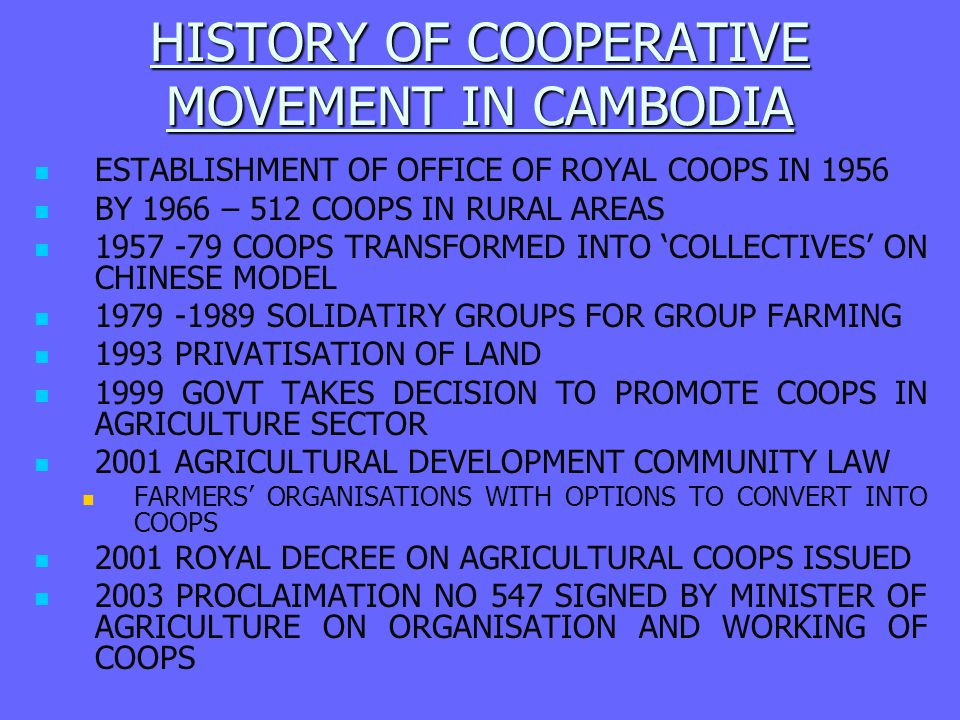 IMPORTANT FEATURES OF ROYAL DECREE ON COOPS COVERS THREE KINDS OF AGRICULTURAL COOPS AGRICULTURAL COOPERATIVE UNION OF AGRICULTURAL COOPERATIVES PRE-AGRICULTURAL COOPERATIVE DEFINITION OF AGRICULTURAL COOPERATIVE PRIVATE LEGAL ENTITY WHOSE CAPITAL ARE VARIABLE AND WHICH HAS FULL LEGAL COMPETENCE, SELF FINANCING, SELF CONTROL AGRICULTURAL COOPERATIVE IS A COMMERCIAL ENTERPRISE, WHICH IS DEMOCRATICALLY MANAGED BY ITS MEMBERS…. MINIMUM MEMBERSHIP : 30 PERSONS WHOSE PRIME BUSINESS IS AGRICULTURE OR RELATED SERVICES PARTICULARS OF BYE LAWS SPECIFIED IN THE ROYAL DECREE (ARTICLE 4) PROVISION TO DEAL WITH DELIQUENT MEMBER (ARTICLE 10) PROVISIONS REGRDING OBLIGATIONS: AND RIGHTS OF AGRICULTURAL COOPS AND MEMBERS (ARTICLES 6 TO 9) ROLE OF VARIOUS MANAGEMENT ORGANS OF COOPS GENERAL MEETING (ART.