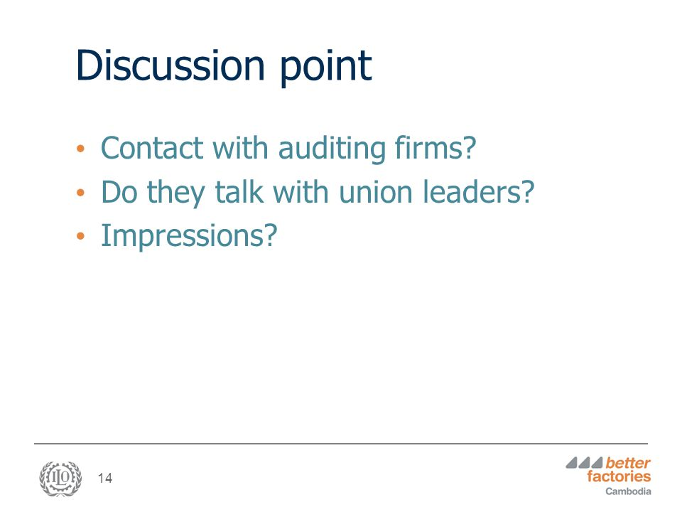 14 Discussion point Contact with auditing firms Do they talk with union leaders Impressions