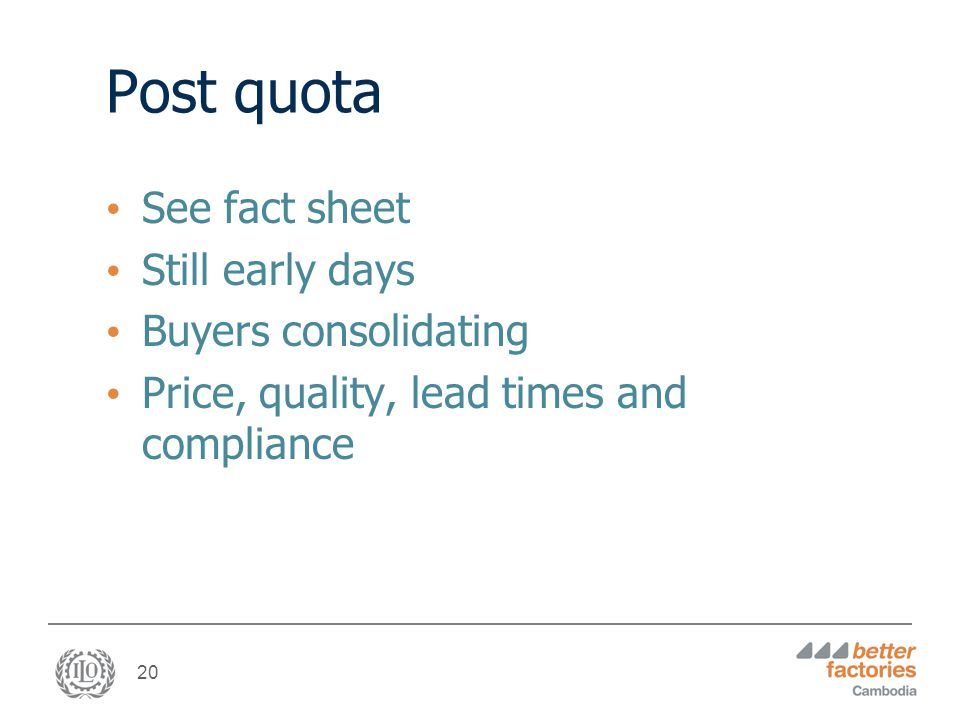 20 Post quota See fact sheet Still early days Buyers consolidating Price, quality, lead times and compliance