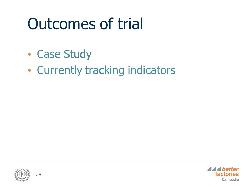 26 Outcomes of trial Case Study Currently tracking indicators