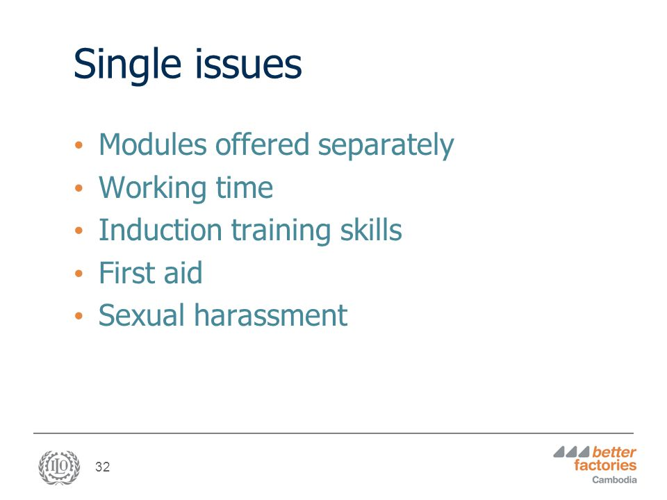 32 Single issues Modules offered separately Working time Induction training skills First aid Sexual harassment