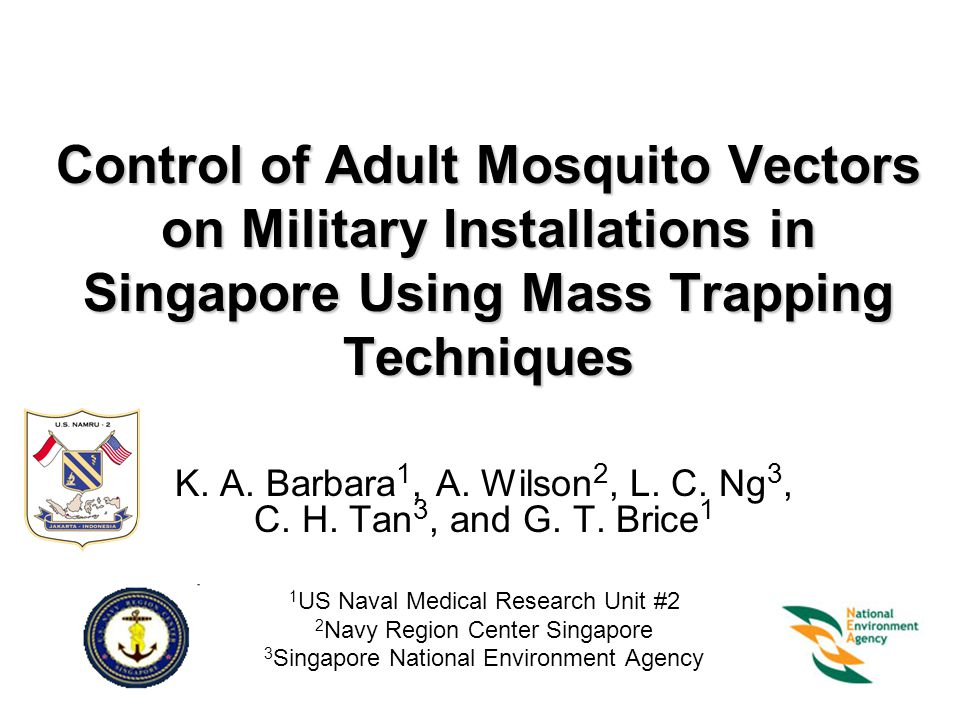 Navy Region Center Singapore Mass Trapping To determine the efficacy of a commercial mosquito trap (Mosquito Magnet Liberty Plus) in reducing prevalence of disease infected mosquito populations in a designated area Correlate trap catch with prevalence of infected mosquitoes and overall reduction in mosquito populations Determine the species composition and infection ratio of collected vectors