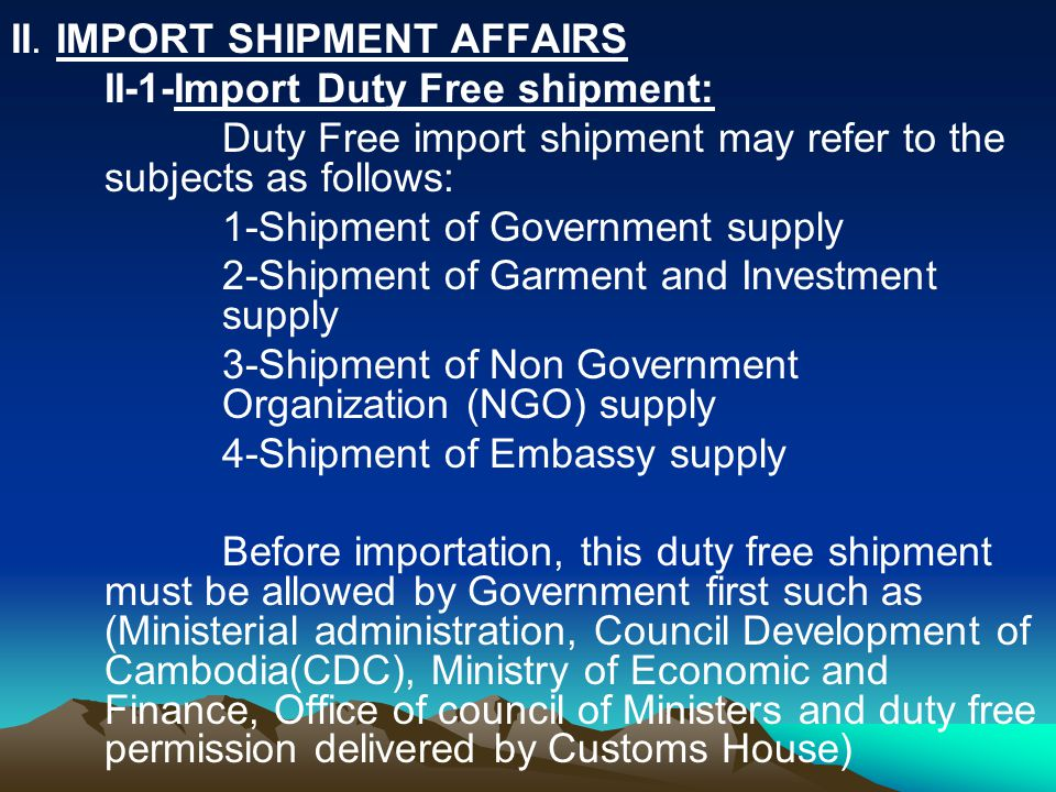 II. IMPORT SHIPMENT AFFAIRS II-1-Import Duty Free shipment: Duty Free import shipment may refer to the subjects as follows: 1-Shipment of Government s