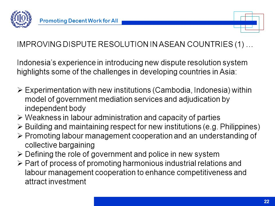 Promoting Decent Work for All 22 IMPROVING DISPUTE RESOLUTION IN ASEAN COUNTRIES (1) … Indonesia's experience in introducing new dispute resolution sy