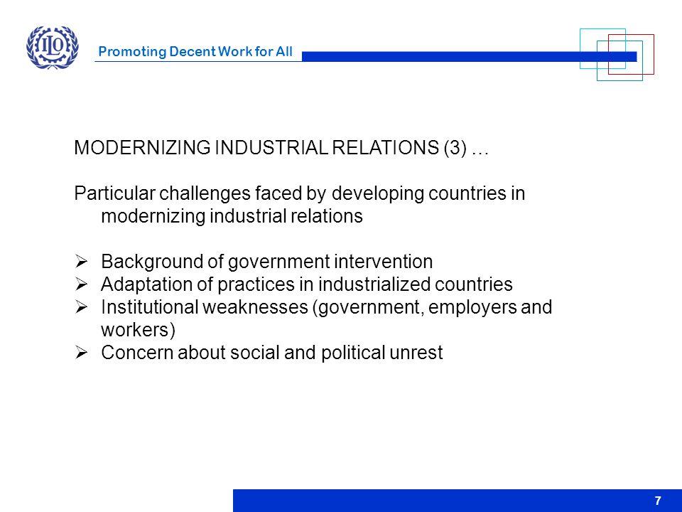 Promoting Decent Work for All 7 MODERNIZING INDUSTRIAL RELATIONS (3) … Particular challenges faced by developing countries in modernizing industrial r