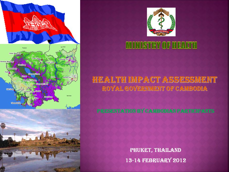 Presentation by Cambodian Participants Phuket, Thailand 13-14 February 2012 Health Impact Assessment Royal Government of Cambodia