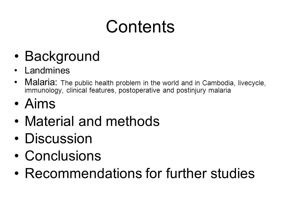 Contents Background Landmines Malaria: The public health problem in the world and in Cambodia, livecycle, immunology, clinical features, postoperative