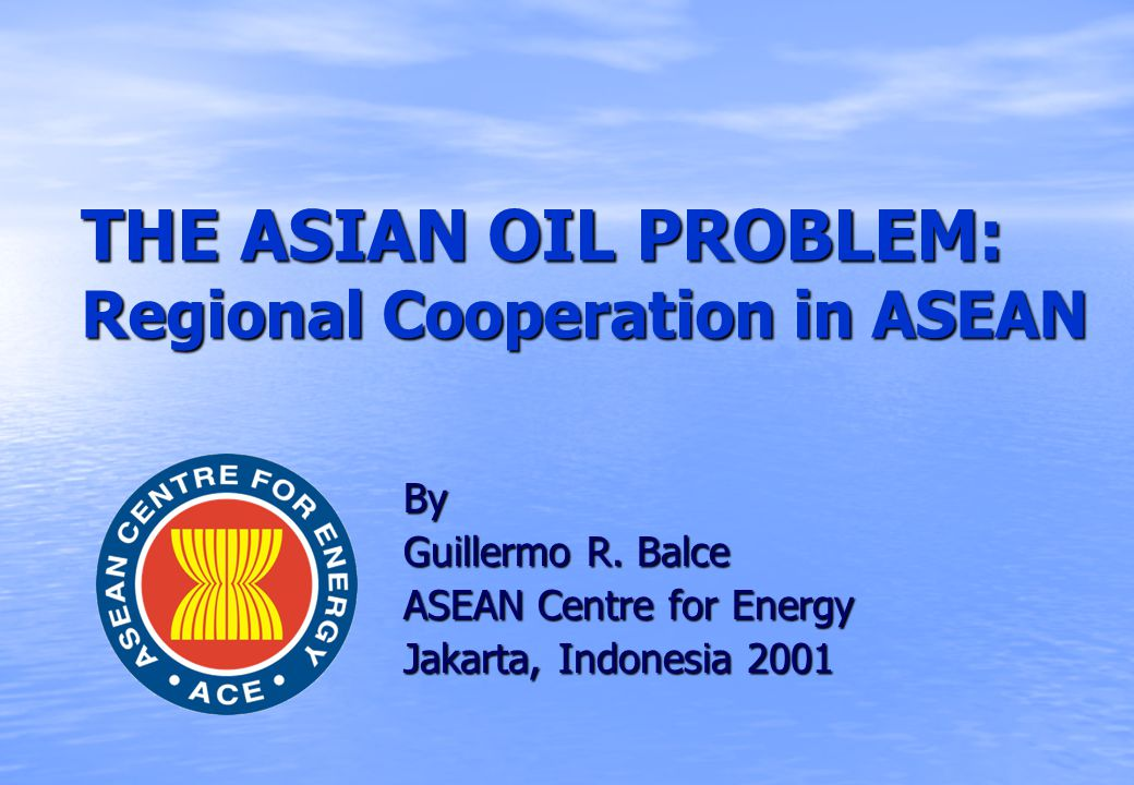 THE ASIAN OIL PROBLEM: Regional Cooperation in ASEAN By Guillermo R.