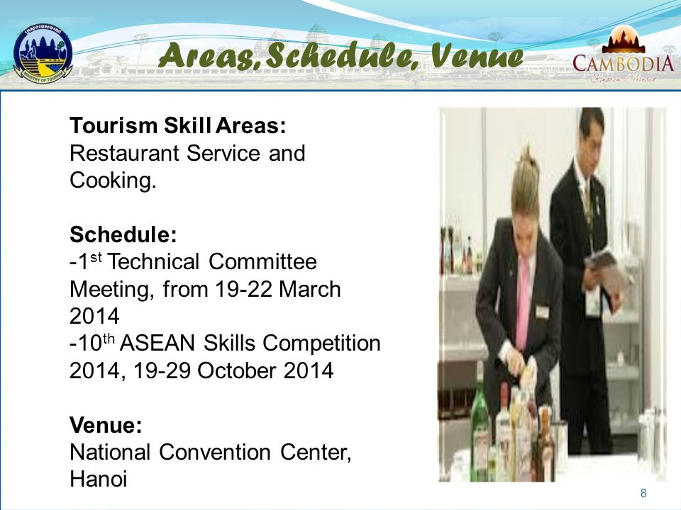 Areas, Schedule, Venue Tourism Skill Areas: Restaurant Service and Cooking. Schedule: -1 st Technical Committee Meeting, from 19-22 March 2014 -10 th