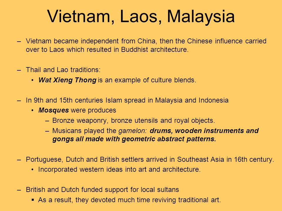 Vietnam, Laos, Malaysia –Vietnam became independent from China, then the Chinese influence carried over to Laos which resulted in Buddhist architectur