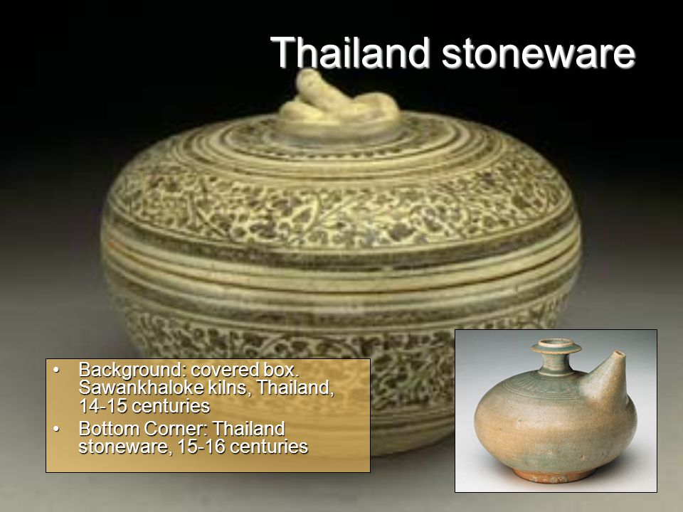 Thailand stoneware Background: covered box. Sawankhaloke kilns, Thailand, 14-15 centuriesBackground: covered box. Sawankhaloke kilns, Thailand, 14-15