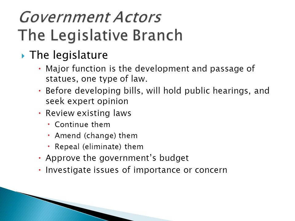  The legislature  Major function is the development and passage of statues, one type of law.