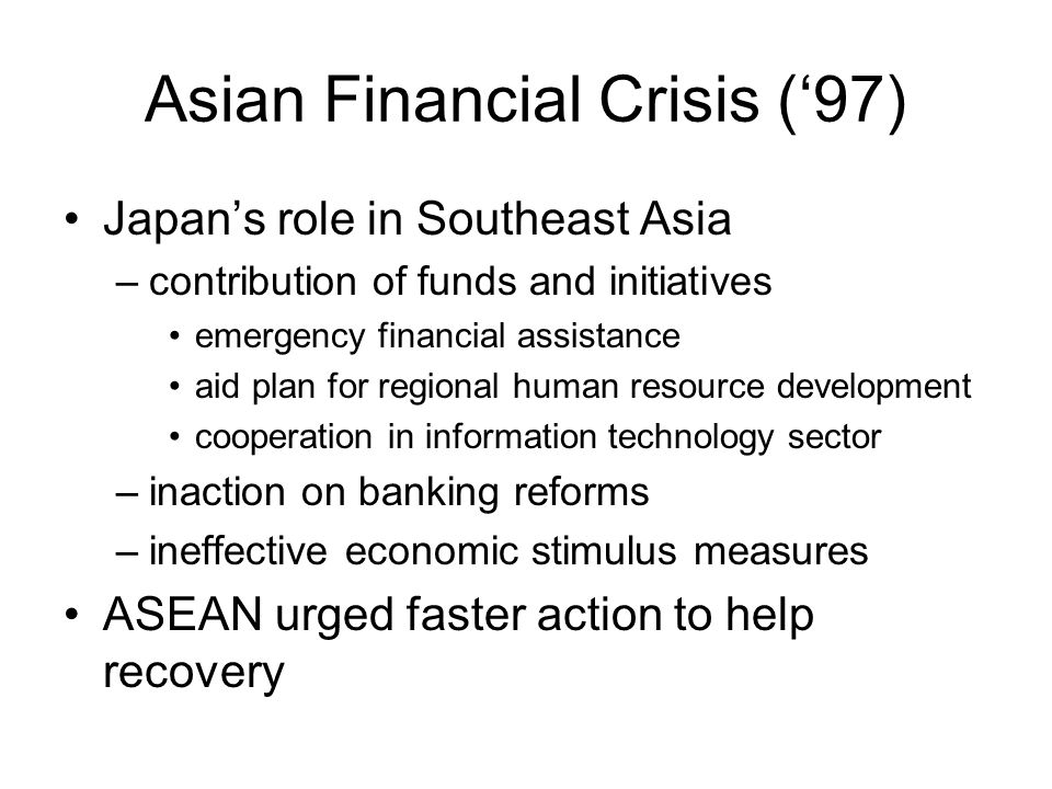Asian Financial Crisis ('97) Japan's role in Southeast Asia –contribution of funds and initiatives emergency financial assistance aid plan for regiona