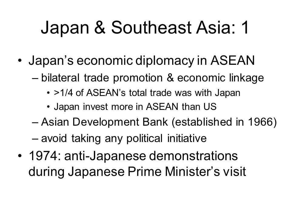 Japan & Southeast Asia: 1 Japan's economic diplomacy in ASEAN –bilateral trade promotion & economic linkage >1/4 of ASEAN's total trade was with Japan