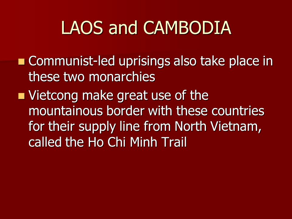 LAOS and CAMBODIA Communist-led uprisings also take place in these two monarchies Communist-led uprisings also take place in these two monarchies Viet